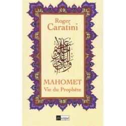 Mahomet. Vie du Prophète