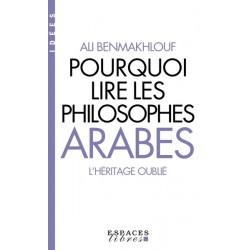 POURQUOI LIRE LES PHILOSOPHES ARABES - L'HERITAGE OUBLIE
