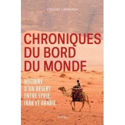 Chroniques du bord du monde: Histoire d'un désert entre Syrie, Irak et Arabie