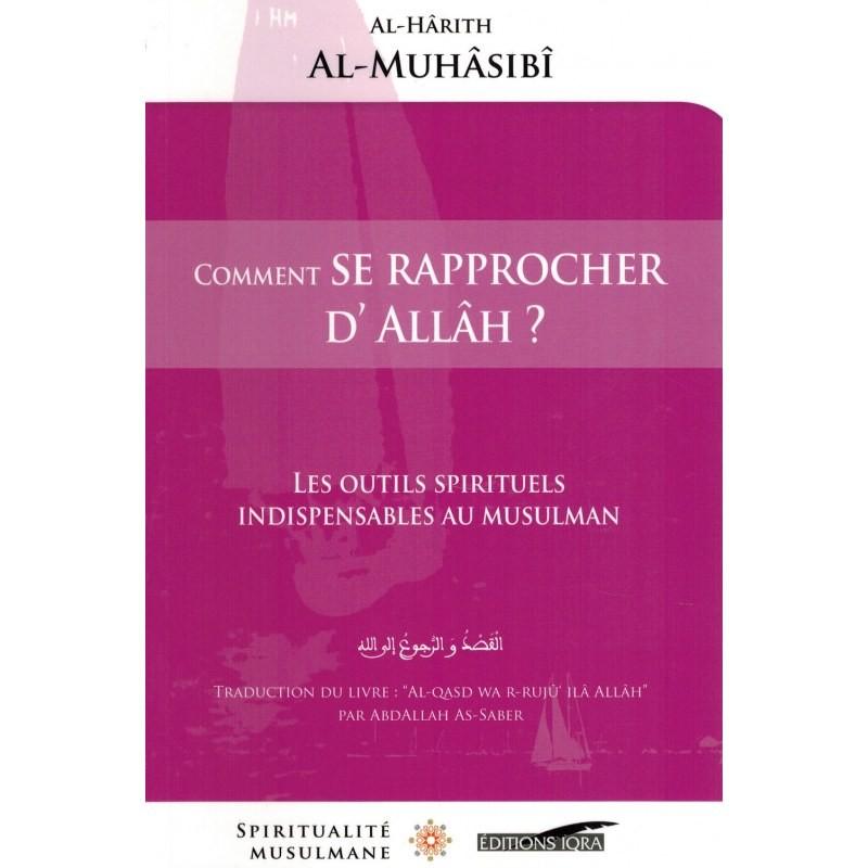 Comment se rapprocher d'Allah ? Les Outils Spirituels Indispensables au Musulman